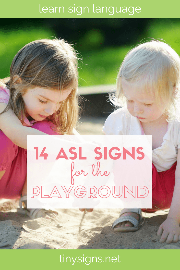 14 ASL Signs to Use on Your Next Trip to the Playground! Learn some signs to use on your next trip to the park or playground including PLAYGROUND, SWING, SLIDE, FRIEND, SAND, BIRD, BUG, SQUIRREL, TREE, FLOWER + more!
