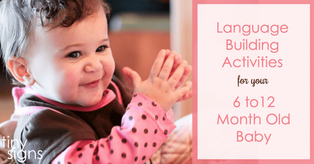 Language Building Activities for Your 6 to 12 Month Old Baby