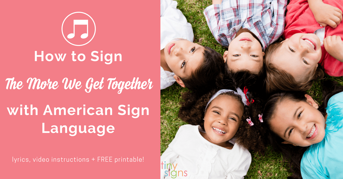 How To Sign The More We Get Together With American Sign Language